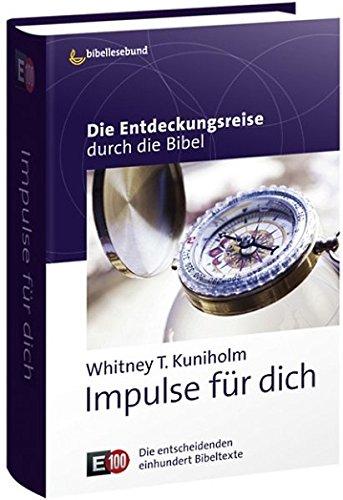 Impulse für dich: Die Entdeckungsreise durch die Bibel E100 - Die entscheidenden einhundert Bibeltexte