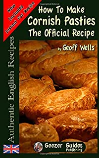 How To Make Cornish Pasties: The Official Recipe: Volume 8 (Authentic English Recipes