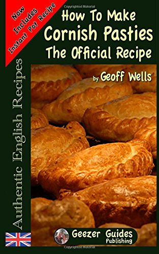 How To Make  Cornish Pasties: The Official Recipe (Authentic English Recipes) (Volume 8) pdf