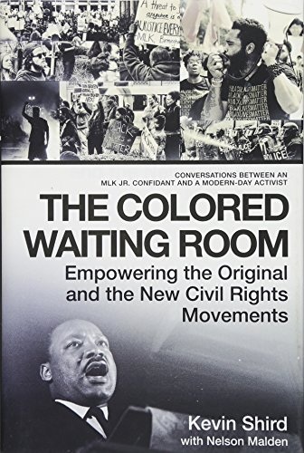 Search : The Colored Waiting Room: Empowering the Original and the New Civil Rights Movements; Conversations Between an MLK Jr. Confidant and a Modern-Day Activist
