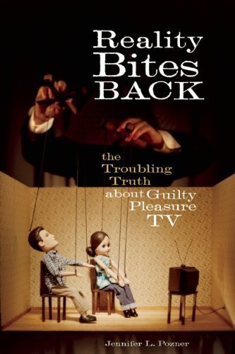 Reality Bites Back: The Troubling Truth About Guilty Pleasure TV by Pozner, Jennifer L. published by Seal Press (2010)