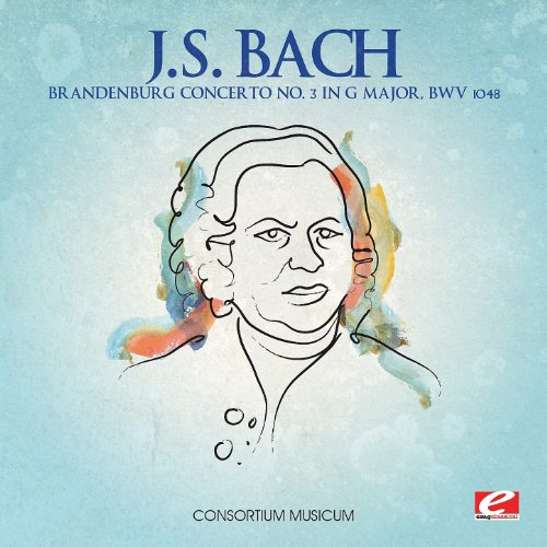(J.S. Bach: Brandenburg Concerto No. 3 in G Major, BWV 1048 (Digitally Remastered) )
