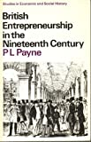 British Entrepreneurship in the Nineteenth Century, Payne, P. L., 0333457358