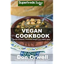 Vegan Cookbook: Over 75 Quick & Easy Gluten Free Low Cholesterol Whole Foods Recipes full of Antioxidants & Phytochemicals