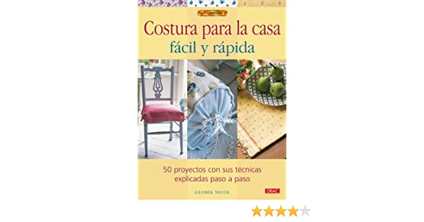 Costura para la casa facil y rapida / Quick and Easy Home Sewing Projects: 50 Proyectos Con Sus Tecnicas Explicadas Paso a Paso / 50 Projects With .