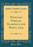 Amazon / Forgotten Books: Patrician Dahlias, Gladiolus and Roses, 1923 Classic Reprint (Babylon Dahlia Gardens)