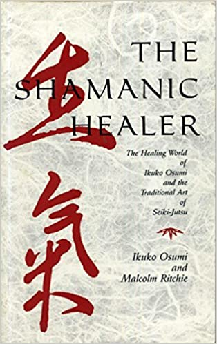 The Shamanic Healer: The Healing World of Ikuko Osumi and the Traditional Art of Seiki-Jutsu by Ikuko Osumi (1988-04-02)