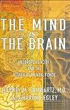 Mind and the Brain, Jeffrey M. Schwartz and Sharon Begley, 0060393556