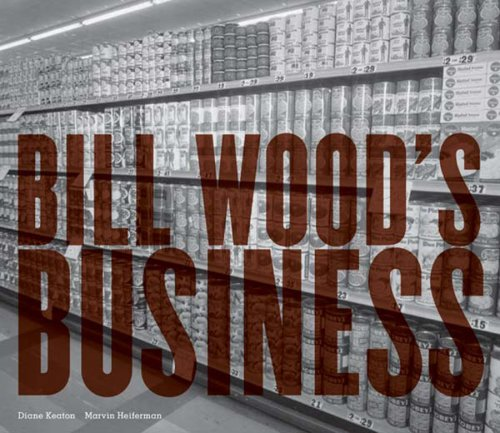 Bill Wood's Business: Text by Diane Keaton, Marvin Heiferman