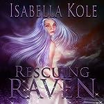 Rescuing Raven | Isabella Kole