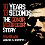 10 Years 13 Seconds: The Conor McGregor Story | Sean Black