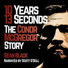 10 Years 13 Seconds: The Conor McGregor Story Audiobook by Sean Black Narrated by Scott O'Dell