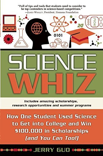 Science Whiz: How One Student Used Science to Get into College and Win $100,000 in Scholarships (and You Can Too) by Jerry Guo (2007-06-01)