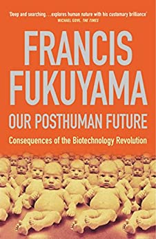 Our Posthuman Future Consequences Of The Biotechnology border=