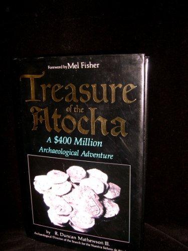 Treasure of the Atocha: A $400 Million Archaeological Adventure - Mel Fisher Atocha