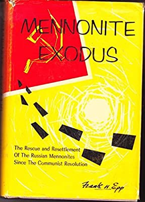 Mennonite Exodus : The Rescue and Resettlement of the