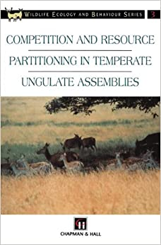 Competition and Resource Partitioning in Temperate Ungulate Assemblies (Chapman and Hall Wildlife Ecology and Behaviour Series)