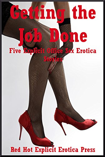 Getting the Job Done: Five Explicit Office Sex Erotica - Ericka Price