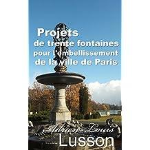 Projets de trente fontaines pour l'embellissement de la ville de Paris (French Edition)