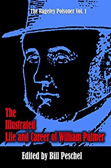 The Illustrated Life and Career of William Palmer (The Rugeley Poisoner Book 1) by [Peschel, Bill]
