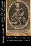 History Of The Virginia Company Of London: Letters To And From The First Colony Never Before Printed