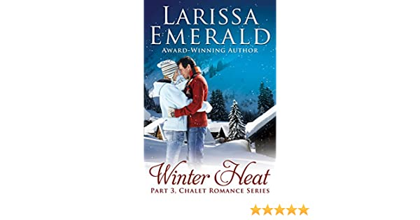 Winter Heat Part 3 Chalet Romance Series Kindle Edition By