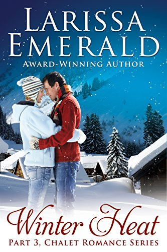 Winter Heat, Part 3: Chalet Romance Series (Chalet Series)