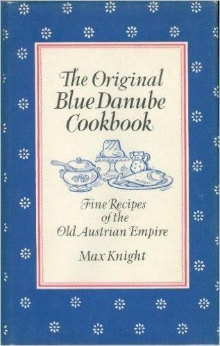 The Original Blue Danube Cookbook: Fine Recipes of the Old Austrian Empire