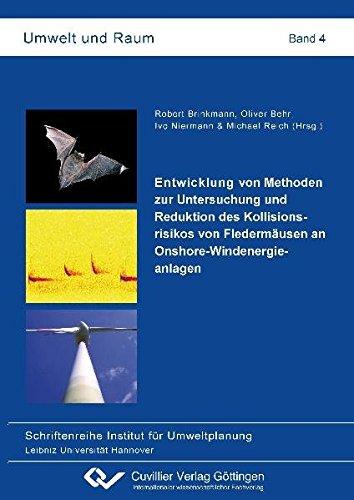 Entwicklung von Methoden zur Untersuchung und Reduktion des Kollisionsrisikos von Fledermäusen an Onshore-Windenergieanlagen (Umwelt und Raum / Schriftenreihe Institut für Umweltplanung)