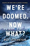 We're Doomed. Now What?: Essays on War and Climate Change