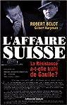 L'affaire suisse : La Résistance a-t-elle trahi de Gaulle ? (1943-1944) par Belot