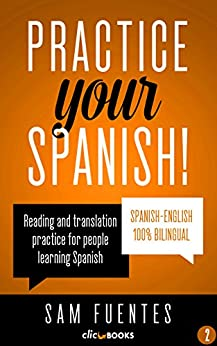 Practice Your Spanish! #2: Reading and translation practice for people learning Spanish (Spanish Practice) (English Edition) de [Fuentes, Sam]