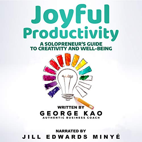 Joyful Productivity: A Solopreneur's Guide to Creativity & Well-Being