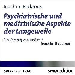Psychiatrische und medizinische Aspekte der Langeweile