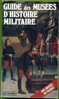 Guide des musées d'histoire militaire : 400 musées en France (Militaria illustria) par Jean-Marcel Humbert
