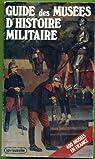 Guide des musées d'histoire militaire : 400 musées en France (Militaria illustria) par Humbert