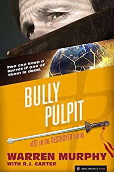 Bully Pulpit (The Destroyer Book 151) by [Murphy, Warren, Carter, R.J.]