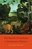 The Return of Lucretius to Renaissance Florence (I Tatti Studies in Italian Renaissance History), Alison Brown, 0674050320