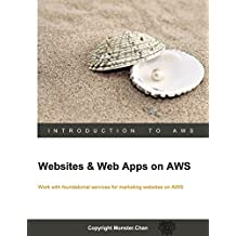 Websites & Web Apps on AWS: Work with foundational services for marketing websites on AWS