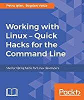 Working with Linux – Quick Hacks for the Command Line Front Cover