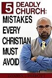 5 Deadly Church Mistakes Christians Must Avoid!