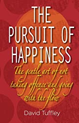 The Pursuit of Happiness: The Art of Not Taking Offence & Going with the Flow