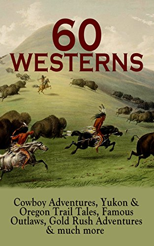 60 WESTERNS: Cowboy Adventures, Yukon & Oregon Trail Tales, Famous Outlaws, Gold Rush Adventures & much more: Riders of the Purple Sage, The Night Horseman, ... of the West, A Texas Cow-Boy, The Prairie