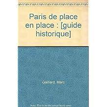 Paris de place en place (Collection Guides historiques de Paris) (French Edition)