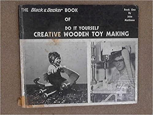 The black decker book of do it yourself creative wooden toy making the black decker book of do it yourself creative wooden toy making book 1 john matthews amazon books solutioingenieria Choice Image