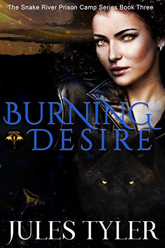 Burning Desire (Snake River Prison Camp Book 3)