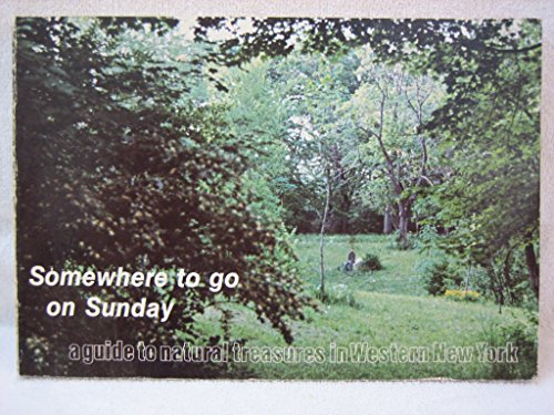Somewhere to Go on Sunday: A Guide to Natural Treasures in Western New - Nyc Wooster