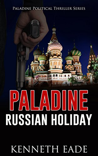 Political Thriller: RUSSIAN HOLIDAY, an American Assassin story: an assassination, vigilante justice and terrorism thriller (Paladine Political Thriller Series Book 2)