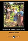 Where the Sabots Clatter Again, Katherine Shortall, 140656995X