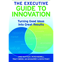 The Executive Guide to Innovation: Turning Good Ideas into Great Results